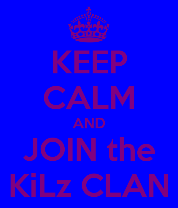 KEEP CALM AND JOIN the KiLz CLAN