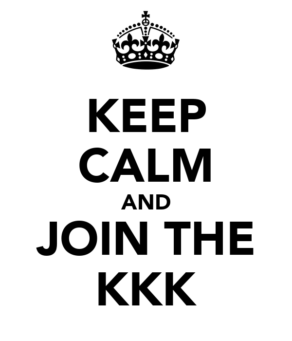 KEEP CALM AND JOIN THE KKK