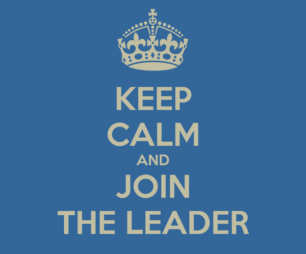 KEEP CALM AND JOIN THE LEADER