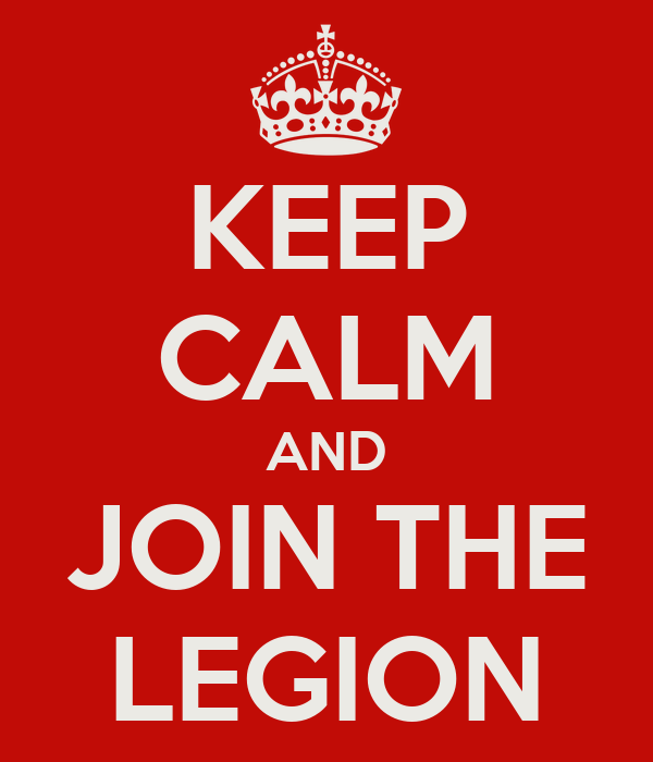 KEEP CALM AND JOIN THE LEGION
