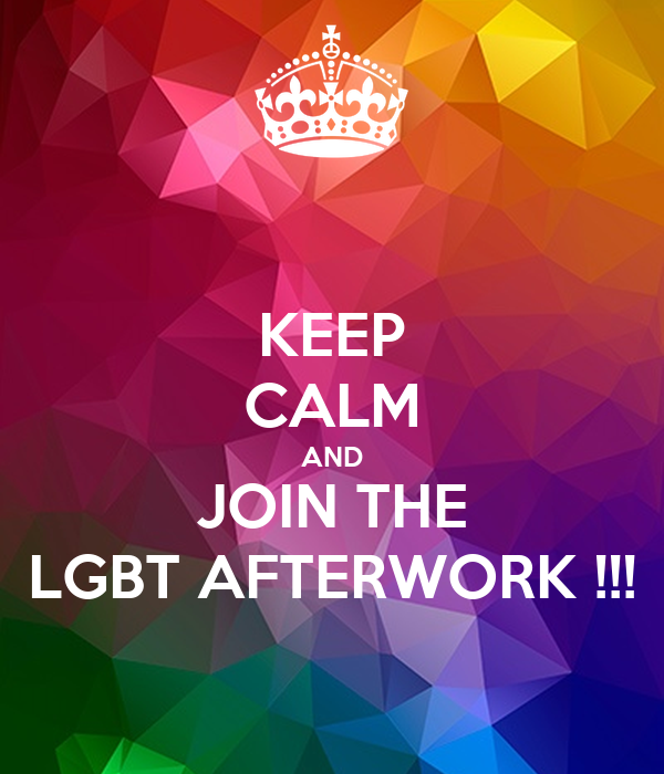 KEEP CALM AND JOIN THE LGBT AFTERWORK !!!