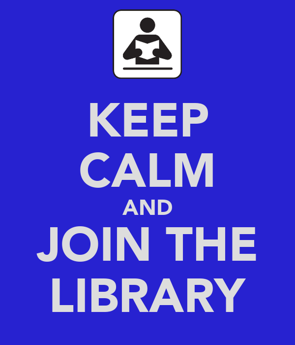 KEEP CALM AND JOIN THE LIBRARY