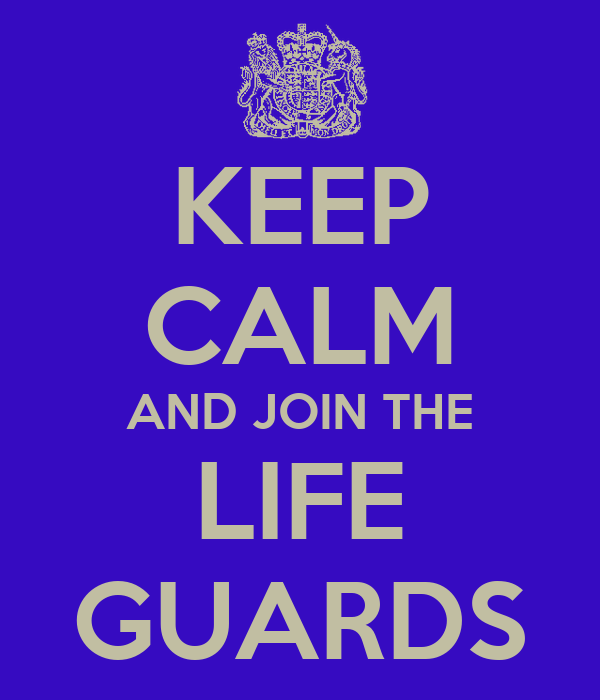 KEEP CALM AND JOIN THE LIFE GUARDS