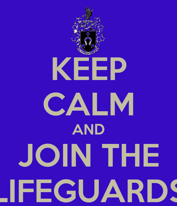 KEEP CALM AND JOIN THE LIFEGUARDS