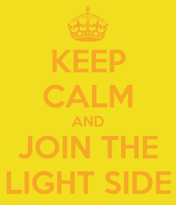 KEEP CALM AND JOIN THE LIGHT SIDE