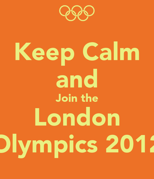 Keep Calm and Join the London Olympics 2012