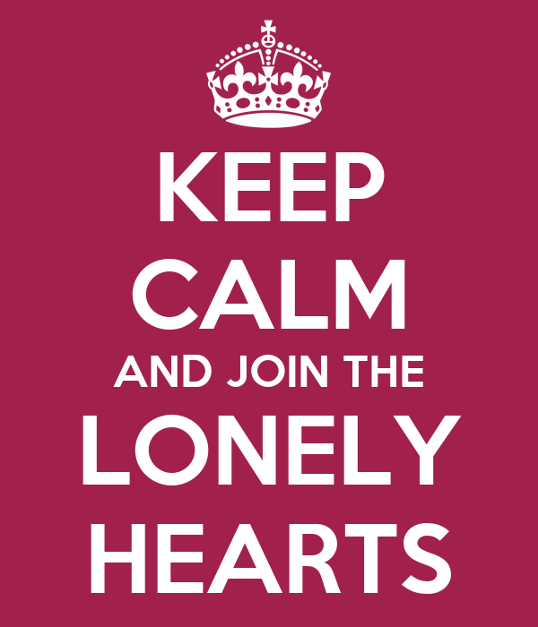 KEEP CALM AND JOIN THE LONELY HEARTS