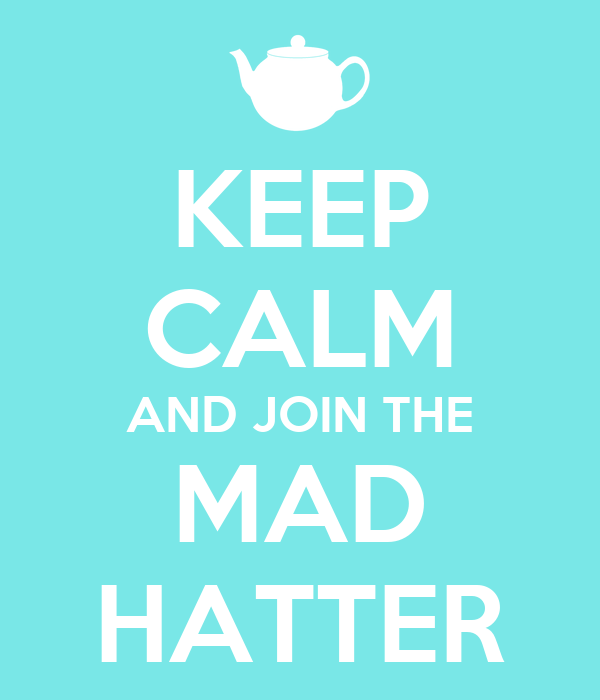 KEEP CALM AND JOIN THE MAD HATTER