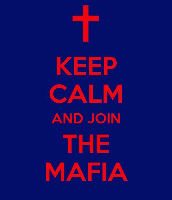 KEEP CALM AND JOIN THE MAFIA