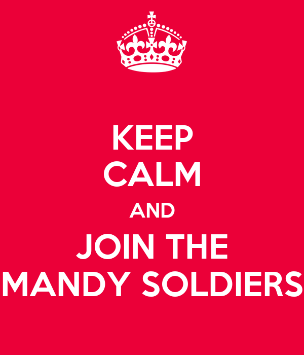 KEEP CALM AND JOIN THE MANDY SOLDIERS