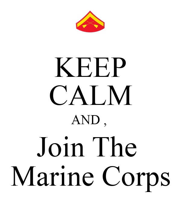 KEEP CALM AND ,  Join The  Marine Corps