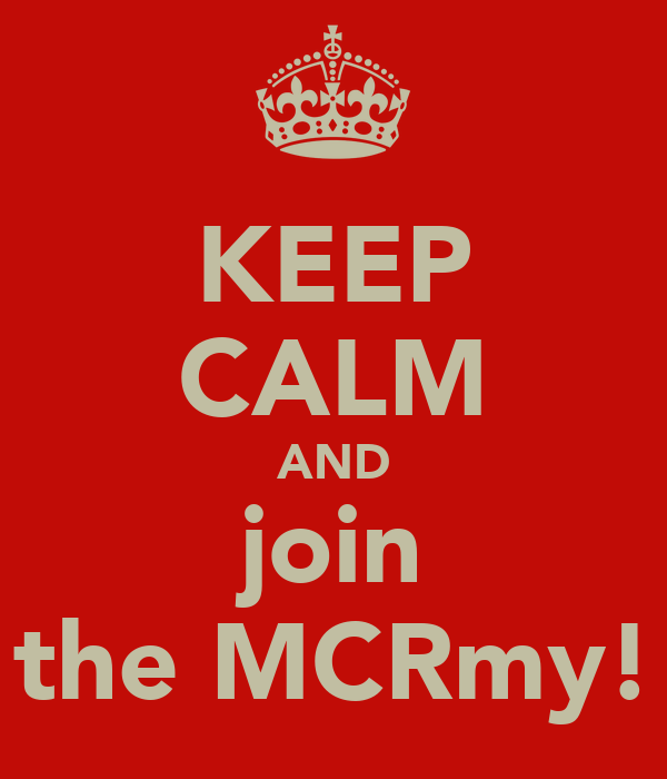 KEEP CALM AND join the MCRmy!