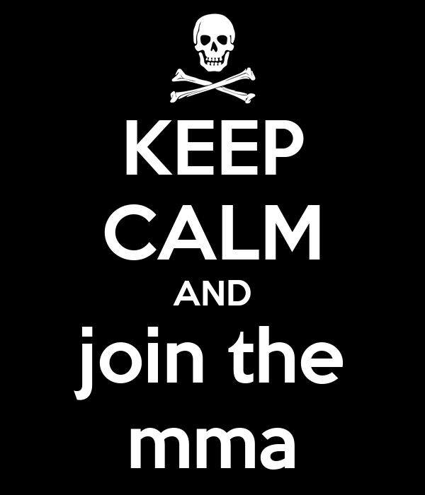 KEEP CALM AND join the mma