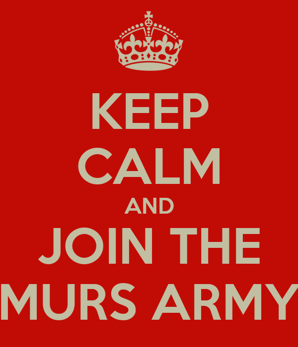 KEEP CALM AND JOIN THE MURS ARMY