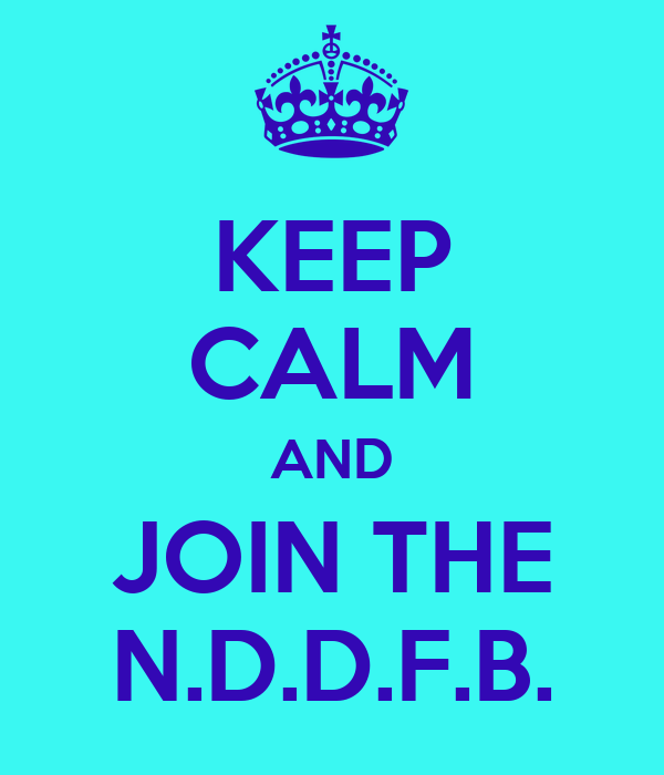 KEEP CALM AND JOIN THE N.D.D.F.B.