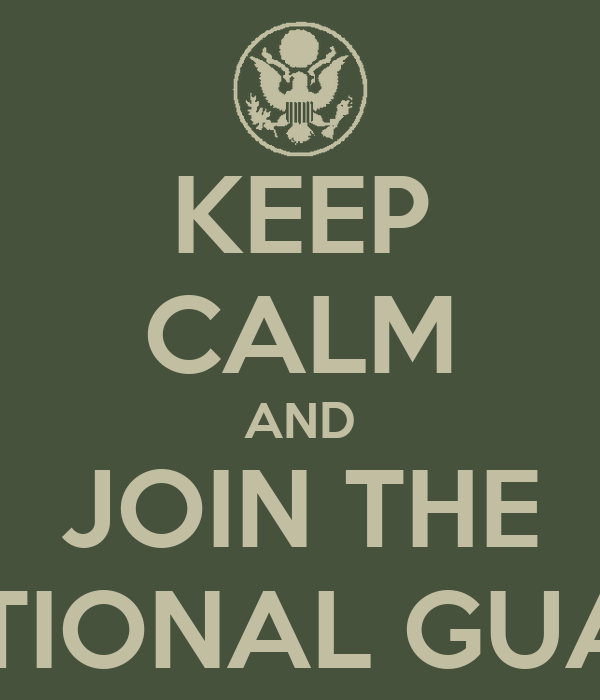 KEEP CALM AND JOIN THE NATIONAL GUARD