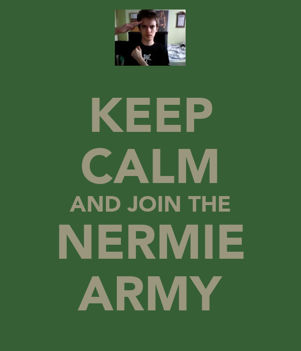 KEEP CALM AND JOIN THE NERMIE ARMY