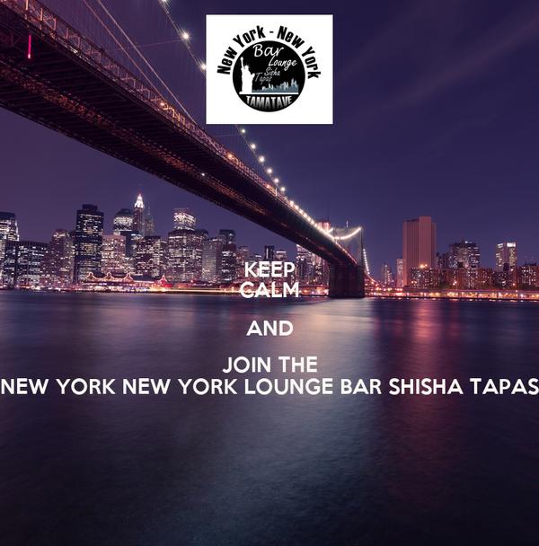 KEEP CALM AND JOIN THE NEW YORK NEW YORK LOUNGE BAR SHISHA TAPAS
