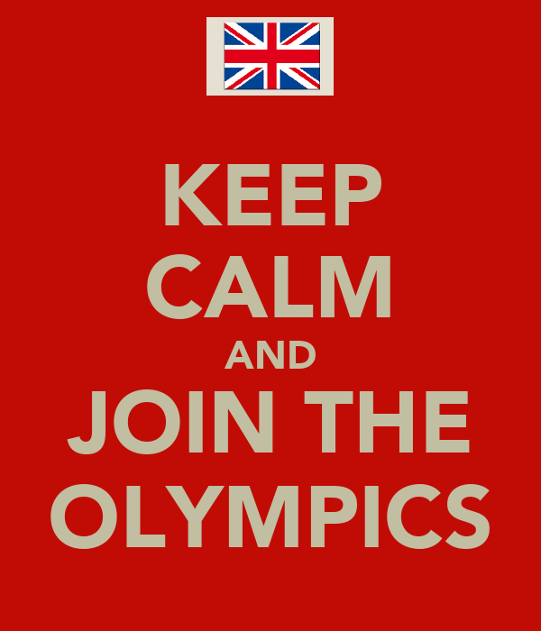 KEEP CALM AND JOIN THE OLYMPICS