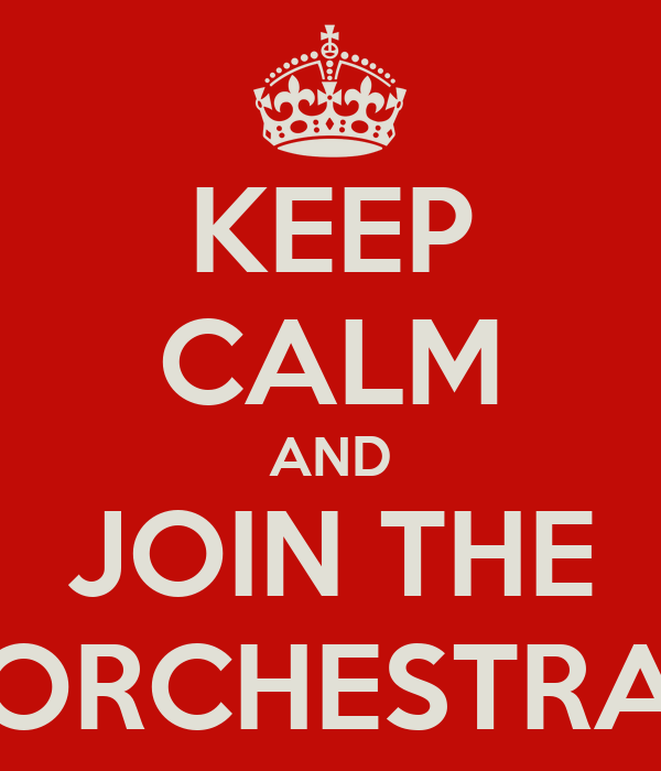 KEEP CALM AND JOIN THE ORCHESTRA