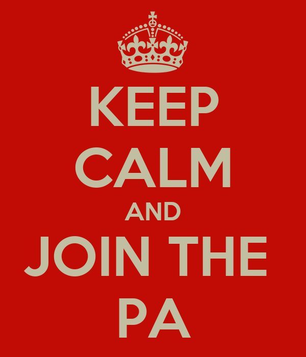 KEEP CALM AND JOIN THE  PA