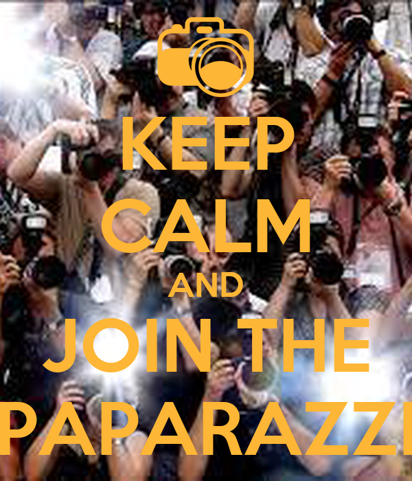 KEEP CALM AND JOIN THE PAPARAZZI