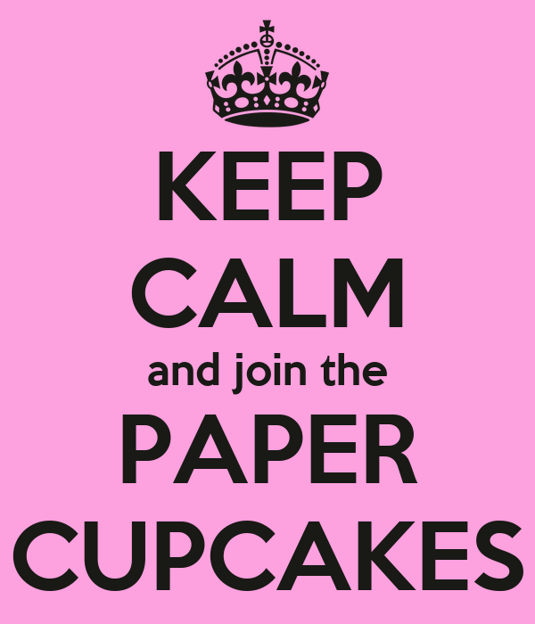 KEEP CALM and join the PAPER CUPCAKES