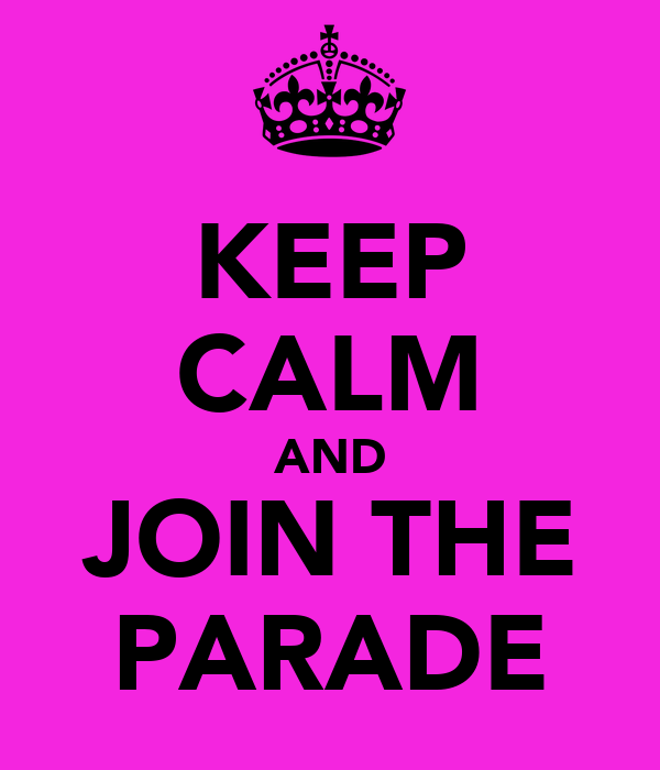 KEEP CALM AND JOIN THE PARADE