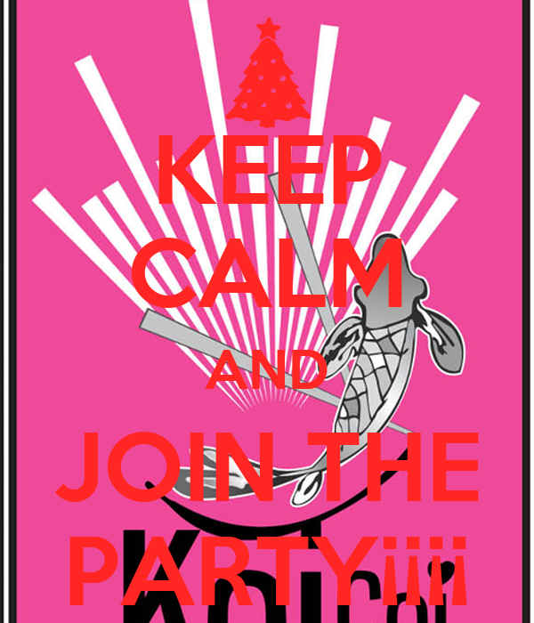KEEP CALM AND JOIN THE PARTY¡¡¡¡