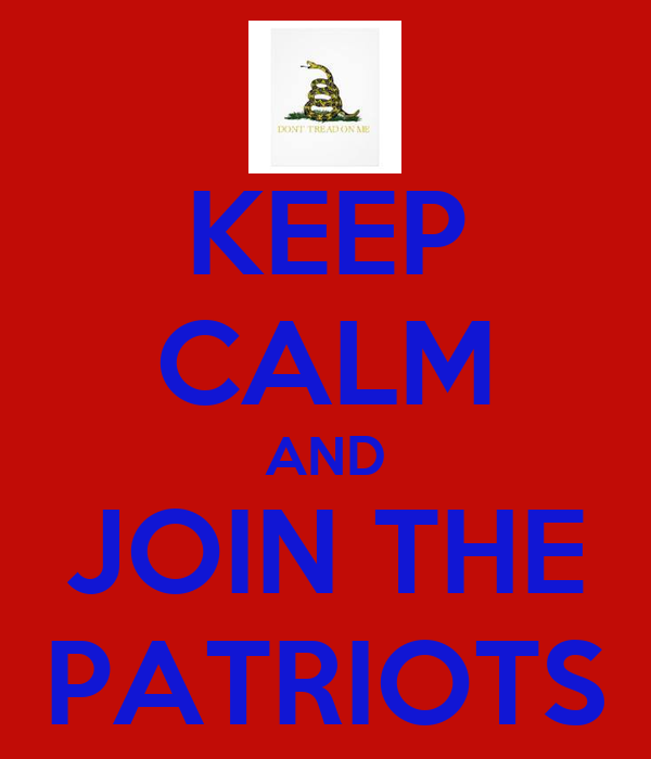 KEEP CALM AND JOIN THE PATRIOTS