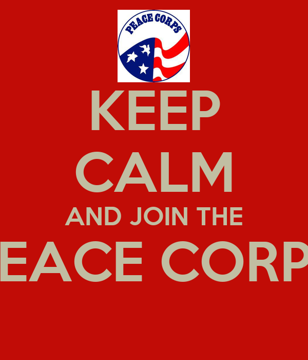 KEEP CALM AND JOIN THE PEACE CORPS