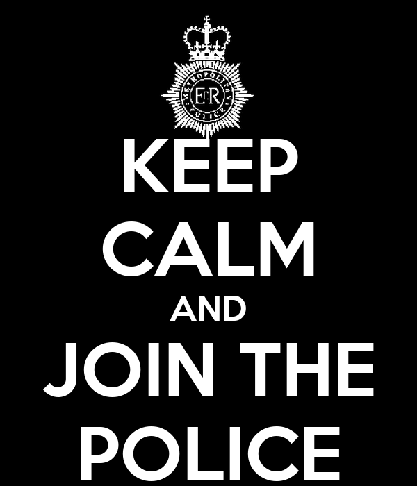 KEEP CALM AND JOIN THE POLICE