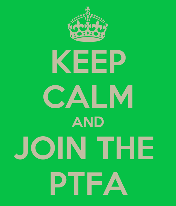 KEEP CALM AND JOIN THE  PTFA