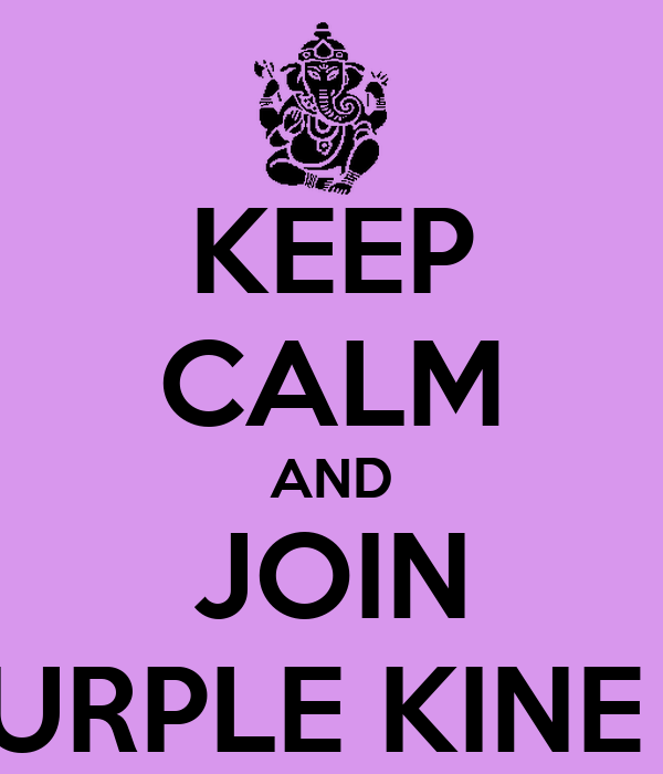 KEEP CALM AND JOIN THE PURPLE KINE TEAM