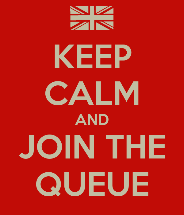 KEEP CALM AND JOIN THE QUEUE