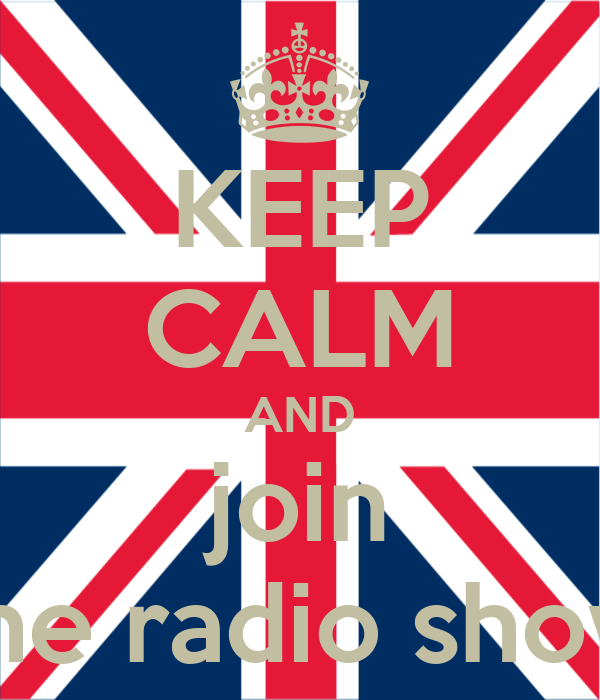 KEEP CALM AND join the radio show