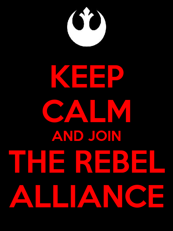 KEEP CALM AND JOIN THE REBEL ALLIANCE