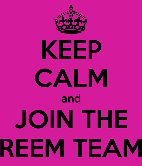 KEEP CALM and JOIN THE REEM TEAM