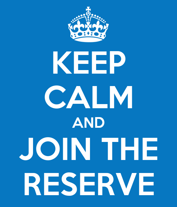 KEEP CALM AND JOIN THE RESERVE