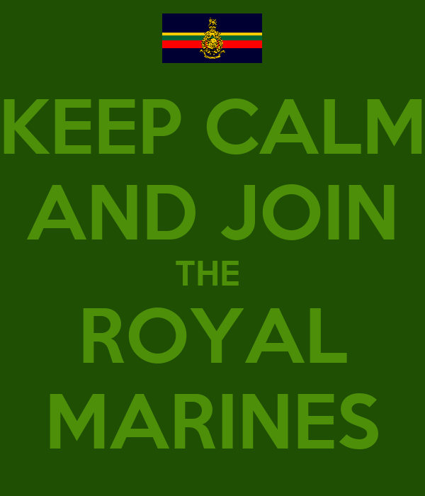 KEEP CALM AND JOIN THE   ROYAL  MARINES