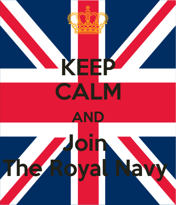 KEEP CALM AND Join  The Royal Navy