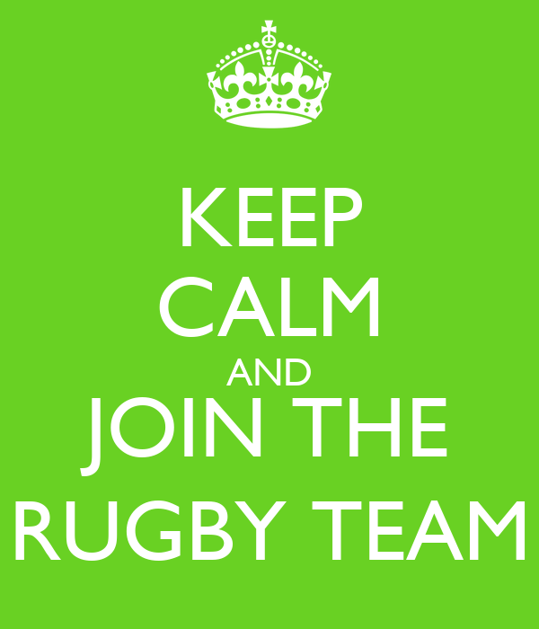 KEEP CALM AND JOIN THE RUGBY TEAM