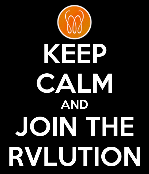 KEEP CALM AND JOIN THE RVLUTION
