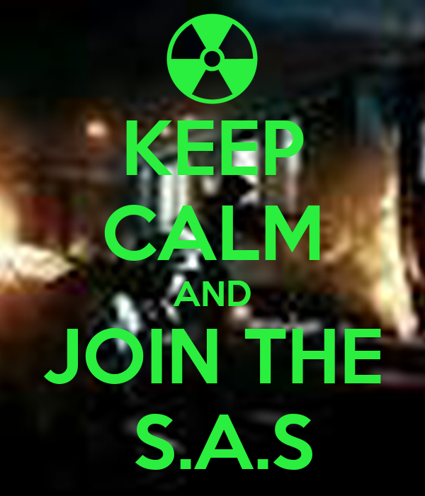 KEEP CALM AND JOIN THE  S.A.S