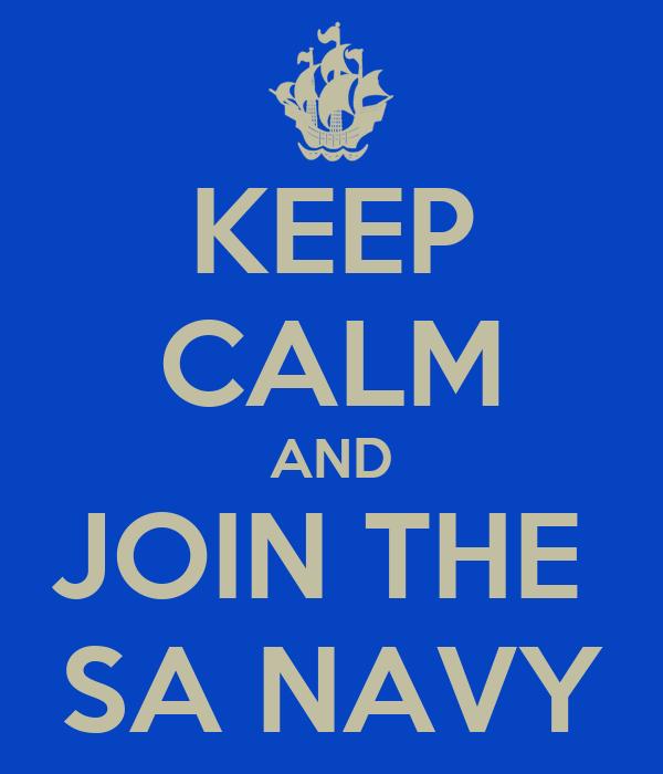 KEEP CALM AND JOIN THE  SA NAVY