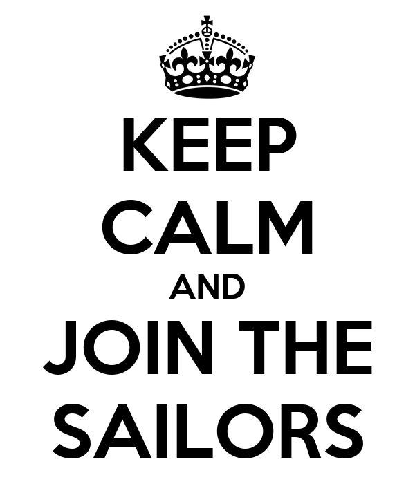 KEEP CALM AND JOIN THE SAILORS