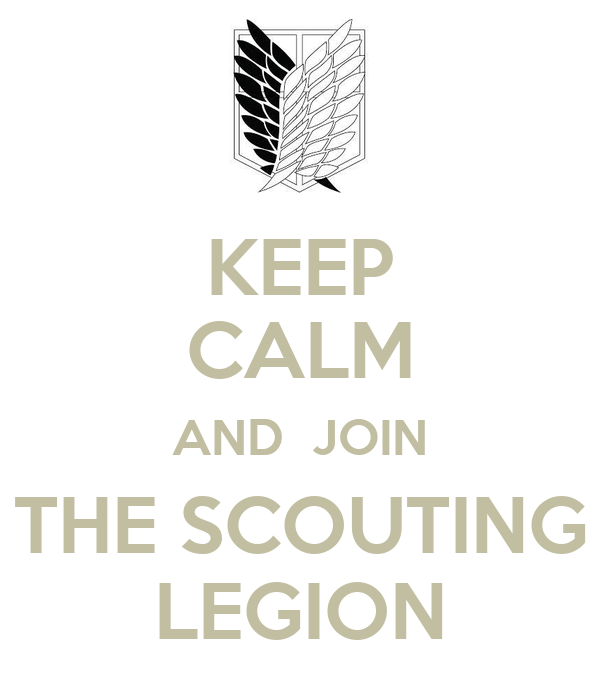 KEEP CALM AND  JOIN THE SCOUTING LEGION