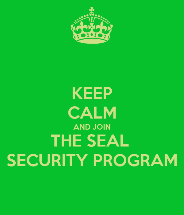 KEEP CALM AND JOIN THE SEAL  SECURITY PROGRAM