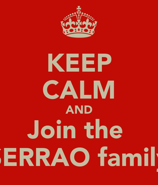 KEEP CALM AND Join the  SERRAO family