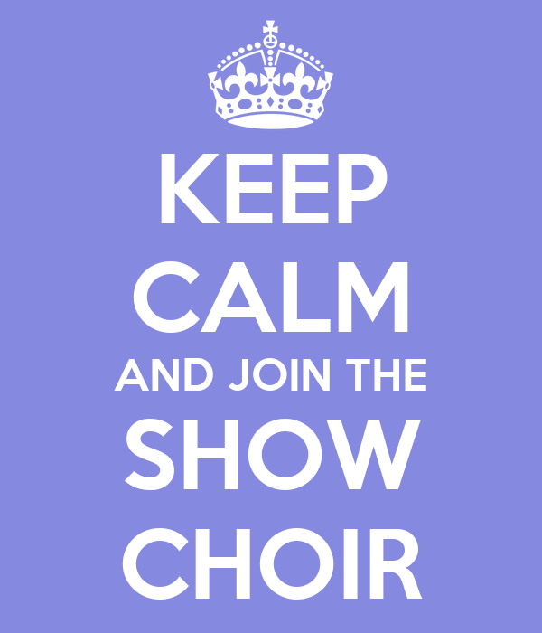 KEEP CALM AND JOIN THE SHOW CHOIR